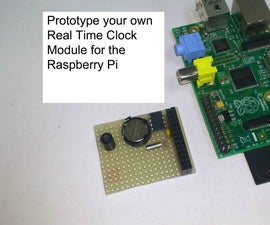 Prototype and configure your own Real Time Clock module for the Raspberry Pi  ( Open Source Hardware and Software Configuration) )