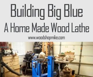 Building Big Blue, a Home Made Wood Lathe