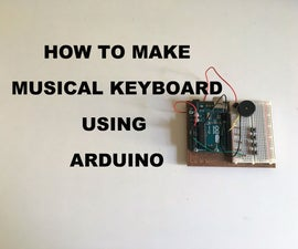 How to Make Musical Keyboard Using Arduino