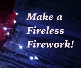 DIY Fireless Fireworks!