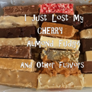 I Lost My Cherry Almond Fudge, and Other Flavors