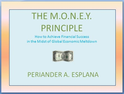 "Appendix B - ""The M.O.N.E.Y. Principle: How to Achieve Financial Success in the Midst of Global Financial Meltdown"" by Periander A. Esplana"