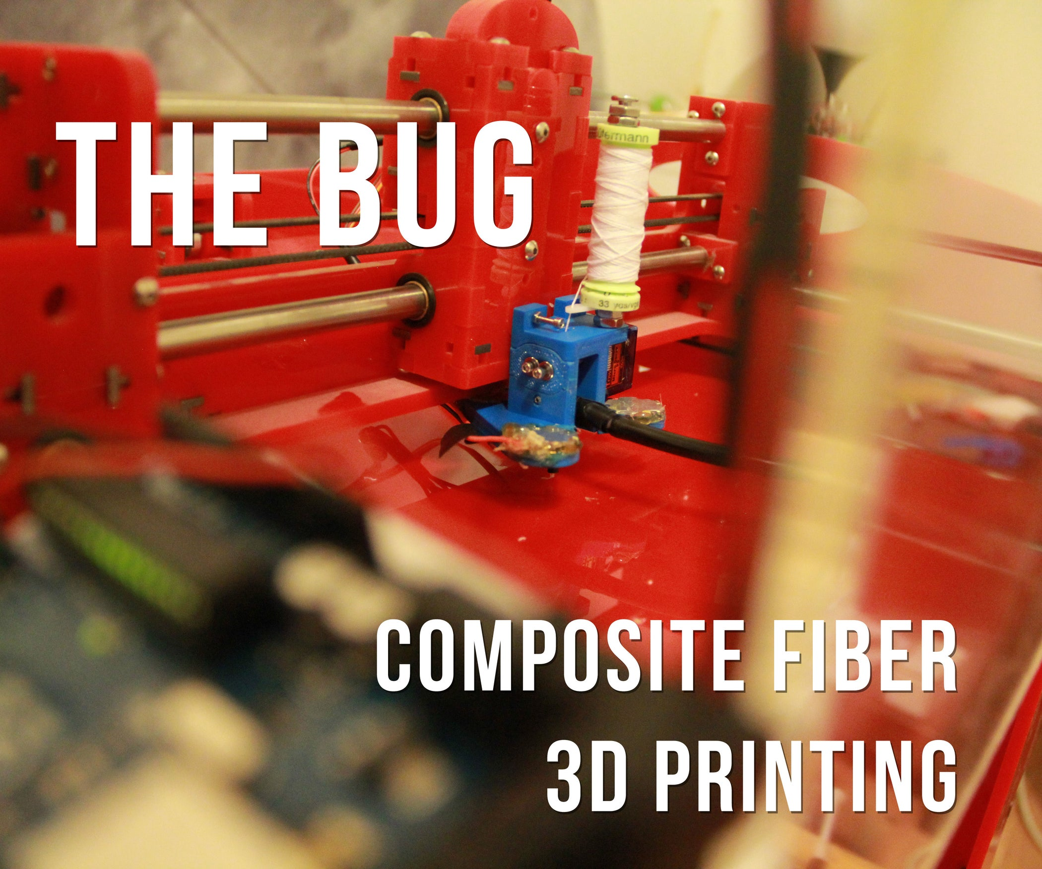 Fiber Composite 3D Printing (The Bug): 8 Steps (with Pictures)