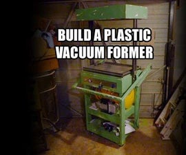Build a Plastic Vacuum Former