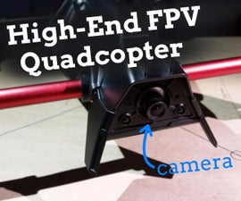 Build a High Performance FPV Camera Quadcopter
