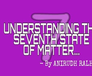 Understanding the Seventh State of Matter!!!