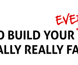 How to Build your Everything Really Really Fast