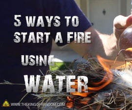5 Ways to Start a Fire, Using Water