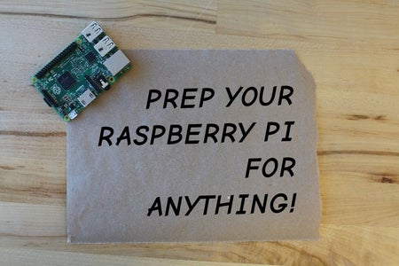 Optional: Prep Your Raspberry Pi for Anything