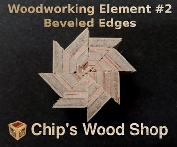Woodworking Element #2 - Beveled Edges
