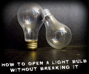 How to Open a Light Bulb Without Breaking It