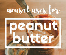 Unusual Uses for Peanut Butter