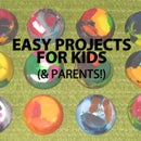 Easy Projects for Kids (and Parents!)
