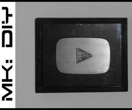 MK: DIY Aluminum YouTube Play Button #100SUBS