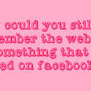 How Could You Still Remember the Website of Something That You Posted on Facebook?