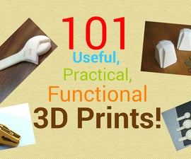 101 Useful, Practical, Functional 3d Prints!