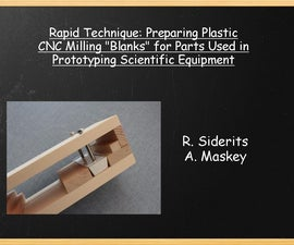 "Rapid Technique: Preparing Plastic CNC Milling ""Blanks"" for Parts Used inPrototyping Scientific Equipment"
