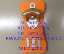 3D PRINTED MAGNETIC BOTTLE OPENER of AWESOMENESS