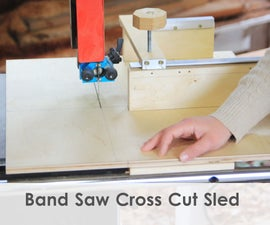 Making a Cross Cut Sled for the Band Saw