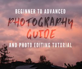 PHOTOGRAPHY GUIDE: Beginner to Advanced (With Photo Editing Tutorial)