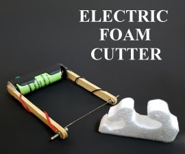 How to Make Electric Foam Cutter