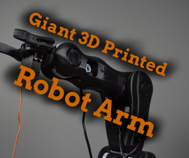 Build a Giant 3D Printed Robot Arm