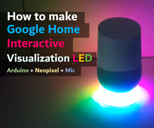 GOOGLE HOME Visualization Effect LED (How to Make)