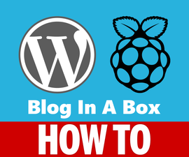 Blog in a Box – Raspberry Pi WordPress Complete Setup Guide