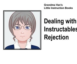 Dealing With Instructables Rejection