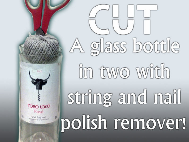 Picture of How to Cut a Bottle With String and Nail Polish Remover!
