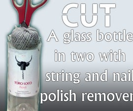 How to cut a bottle with string and nail polish remover!