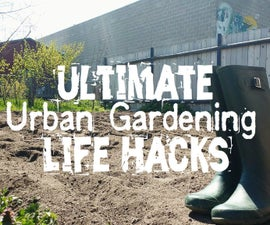 40+ Hacks for YOU (the Urban Gardener)