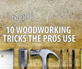 10 MORE Woodworking Tricks the Pros Use