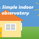 A Simple Indoor Observatory