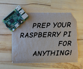 Prep Your Raspberry Pi for Anything!