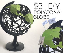 $5 DIY Polygonal Globe (no 3D Printer Needed)