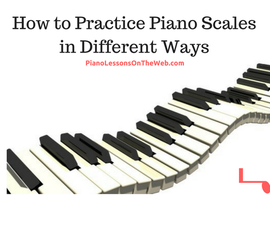 How to Practice Piano Scales in Different Ways