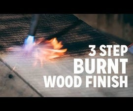 Finish Wood With Fire | 3 Step How- to