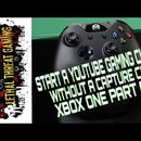 START a YOUTUBE HD GAMING CHANNEL WITHOUT a CAPTURE CARD XBOX ONE