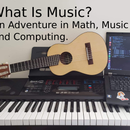 What Is Music? an Adventure in Math, Music and Computing.