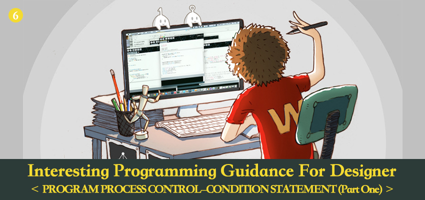 Picture of Interesting Programming Guidance for Designer--Program Process Control--Condition Statement (Part One)