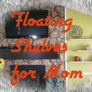 Floating Shelves for Mom