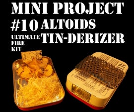 Mini Project #10: The Altoids Tin-Derizer aka the Ultimate Fire Kit