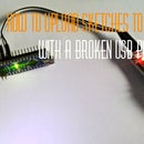 How to Upload Sketches to an Arduino With a Broken Usb Port / Chip