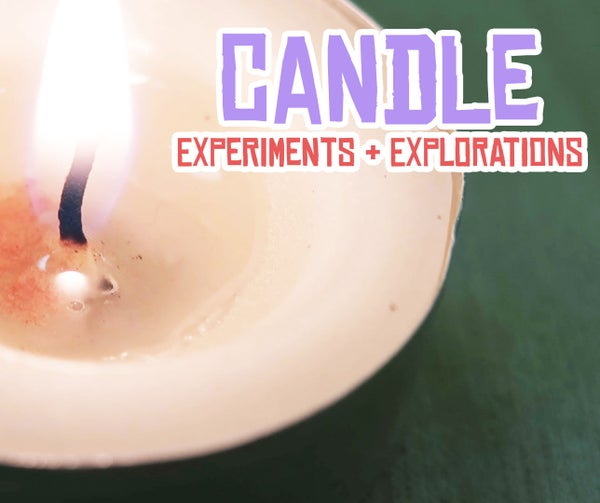 Candle Experiments and Explorations