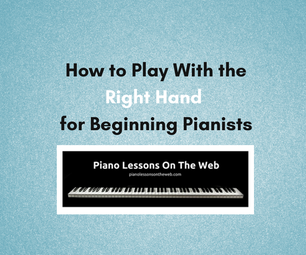 How to Play With the Right Hand on the Piano - for Beginning Pianists