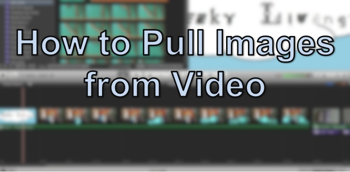 Picture of How to Pull Images From Video