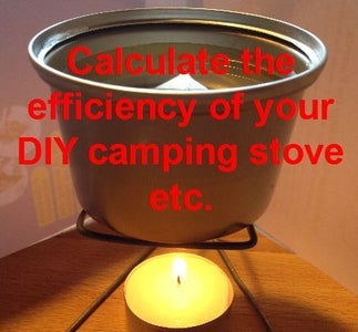 Calculate the Efficiency of Your DIY Camping Stove Etc.