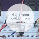 Getting Analog Output From Audio Signal