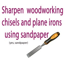 How to Sharpen Your Woodworking Tools With Sandpaper